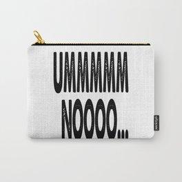 Umm No Carry-All Pouch