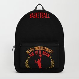 Never Underestimate An Old Man Who Plays Basketball graphic Backpack
