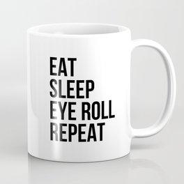 Eat Sleep Eye roll Repeat Coffee Mug