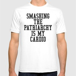 Smashing The Patriarchy is My Cardio T-shirt