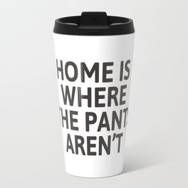 Home is where the pants aren't Travel Mug