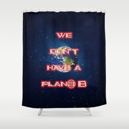 We don't have a Plan@ B Shower Curtain