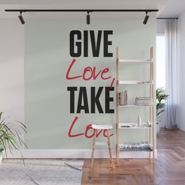 Give love, take love, tyopgraphy illustration, gift for her, people in love, be my Valentine, Romant Wall Mural