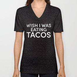 Wish I was eating tacos Unisex V-Neck