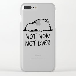 Not Now Not Ever Clear iPhone Case