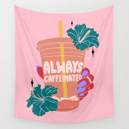 ALWAYS CAFFEINATED Wall Tapestry