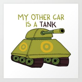 My other car is a tank Art Print