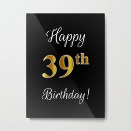 "Elegant ""Happy 39th Birthday!"" With Faux/Imitation Gold-Inspired Color Pattern Number (on Black) Metal Print"