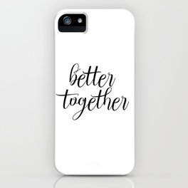 Better Together, Digital Print, Inspirational Quote iPhone Case