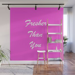 Fresher Than You. Wall Mural