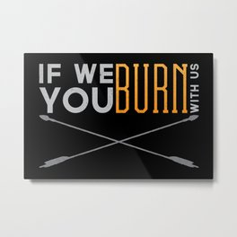 If We Burn Metal Print