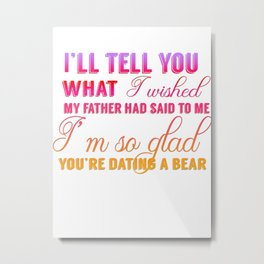 I'm so glad you're daiting a bear Metal Print
