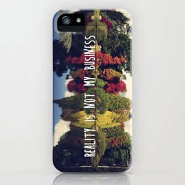 Reality is not my business iPhone Case