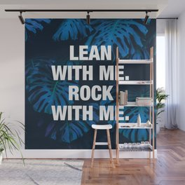 Lean with me. Rock with me. Wall Mural