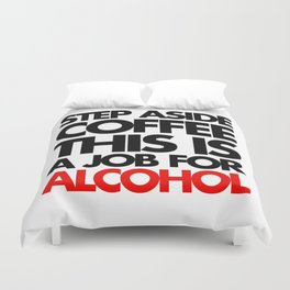 Job For Alcohol Funny Quote Duvet Cover