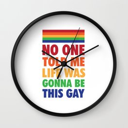 No One Told Me Life Was Gonna Be This Gay Funny T-shirt Wall Clock
