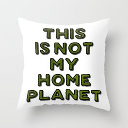 This Is Not My Home Planet Throw Pillow