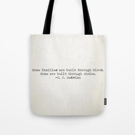 """Some families are built through blood. Some are built through choice."" -C.J. Redwine Tote Bag"