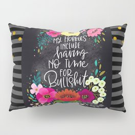 Swearapy Chic: My Hobbies Include Having No Time for Bullshit Pillow Sham