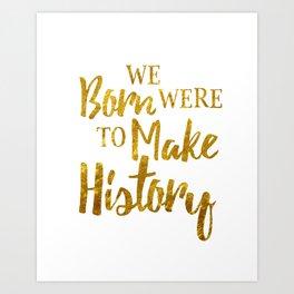 Born To Make History Art Print