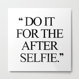 Do it for the after selfie Metal Print