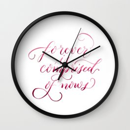 Forever is Comprised of Nows Wall Clock