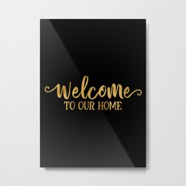 Welcome To Our Home Metal Print