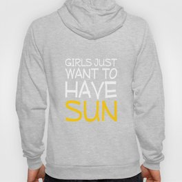 Girls Just Want to Have Sun Funny T-shirt Hoody