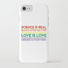Science is real! Black lives matter! No human is illegal! Love is love! Women's rights are human rig iPhone Case