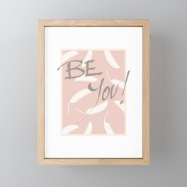 Be You! #society6 #motivational Framed Mini Art Print