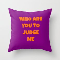 WHO ARE YOU TO JUDGE ME Throw Pillow