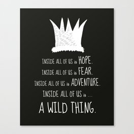 Hope Fear Adventure - Inside all of us is a Wild Thing Canvas Print