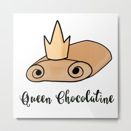 Queen Chocolatine / Team Chocolatine Metal Print