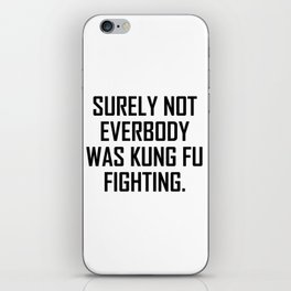 Surely not everybody was kung fu fighting. iPhone Skin