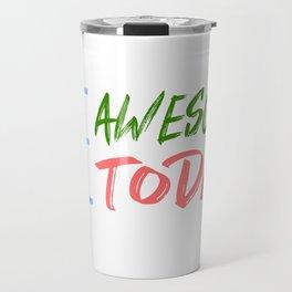 Be Awesome Today Inspiration art and motivation art Travel Mug