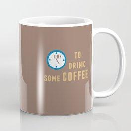Time to drink some coffee Coffee Mug