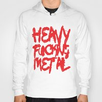 heavy metal Hoodies featuring Heavy Fucking Metal by Spooky Dooky