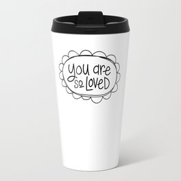 You are so loved Travel Mug