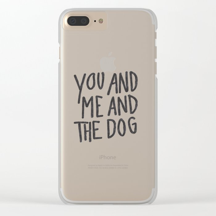 You, Me And Dog Clear iPhone Case