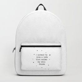I intend to live a life that makes my soul dance -typographical quote Backpack