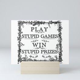 Stupid Games, Stupid Prizes Mini Art Print