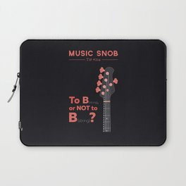 Bass: To B (String) — Music Snob Tip #214 Laptop Sleeve