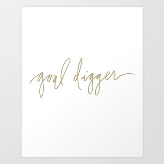 Goal Digger - Gold Print  Art Print