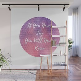 If you never try, you will never know Wall Mural