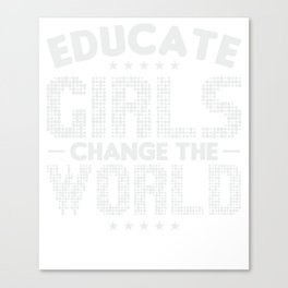 Educate Girls Change The World T-Shirt Canvas Print
