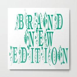 Brand New Edition Metal Print