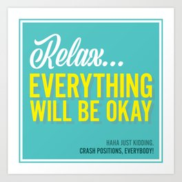 EVERYTHING WILL (not) BE OKAY! Art Print