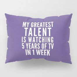 MY GREATEST TALENT IS WATCHING 5 YEARS OF TV IN 1 WEEK (Ultra Violet) Pillow Sham