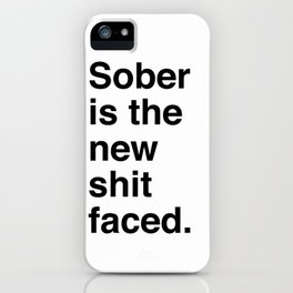Sober is the new shit faced. iPhone Case
