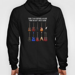 You Can Never Have Too Many Guitars! Hoody